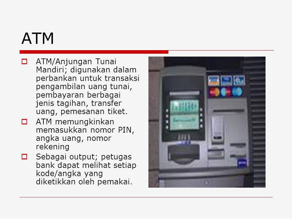 ATM  ATM/Anjungan Tunai Mandiri; digunakan dalam perbankan untuk transaksi pengambilan uang tunai, pembayaran berbagai jenis tagihan, transfer uang,