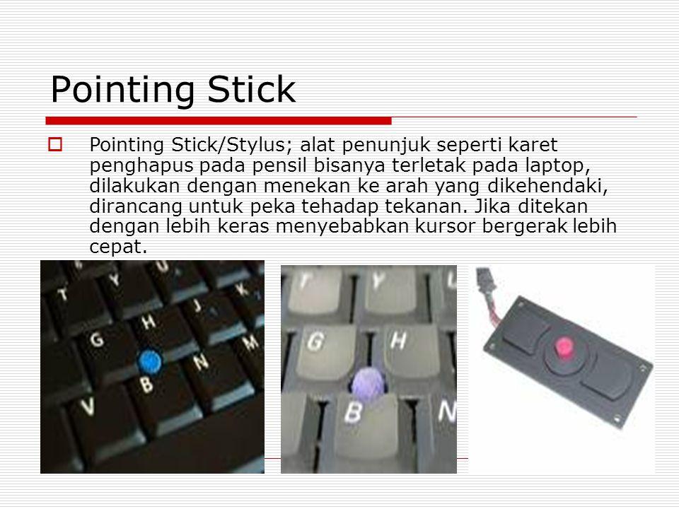 Pointing Stick  Pointing Stick/Stylus; alat penunjuk seperti karet penghapus pada pensil bisanya terletak pada laptop, dilakukan dengan menekan ke ar