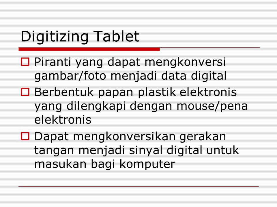 Digitizing Tablet  Piranti yang dapat mengkonversi gambar/foto menjadi data digital  Berbentuk papan plastik elektronis yang dilengkapi dengan mouse