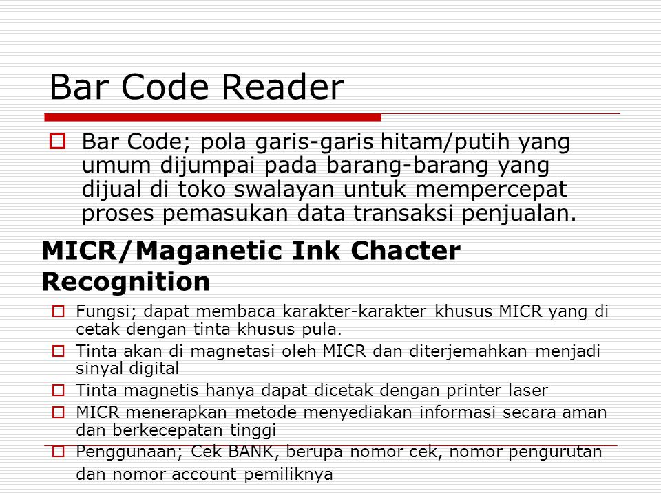 Bar Code Reader  Bar Code; pola garis-garis hitam/putih yang umum dijumpai pada barang-barang yang dijual di toko swalayan untuk mempercepat proses p
