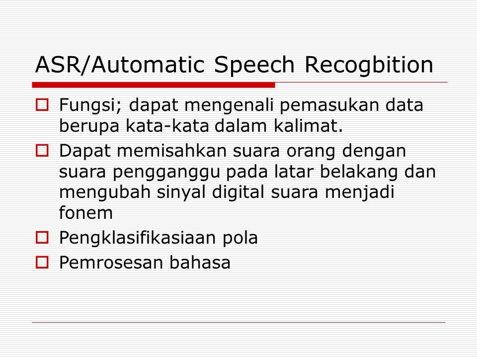 ASR/Automatic Speech Recogbition  Fungsi; dapat mengenali pemasukan data berupa kata-kata dalam kalimat.  Dapat memisahkan suara orang dengan suara
