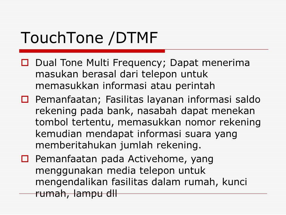 TouchTone /DTMF  Dual Tone Multi Frequency; Dapat menerima masukan berasal dari telepon untuk memasukkan informasi atau perintah  Pemanfaatan; Fasil