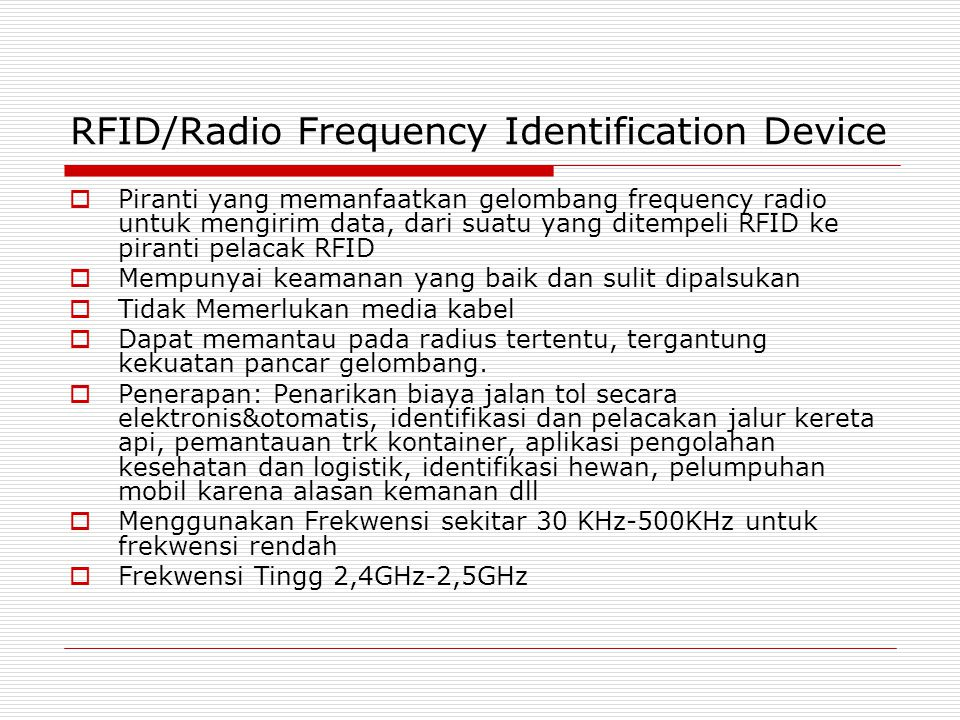 RFID/Radio Frequency Identification Device  Piranti yang memanfaatkan gelombang frequency radio untuk mengirim data, dari suatu yang ditempeli RFID k