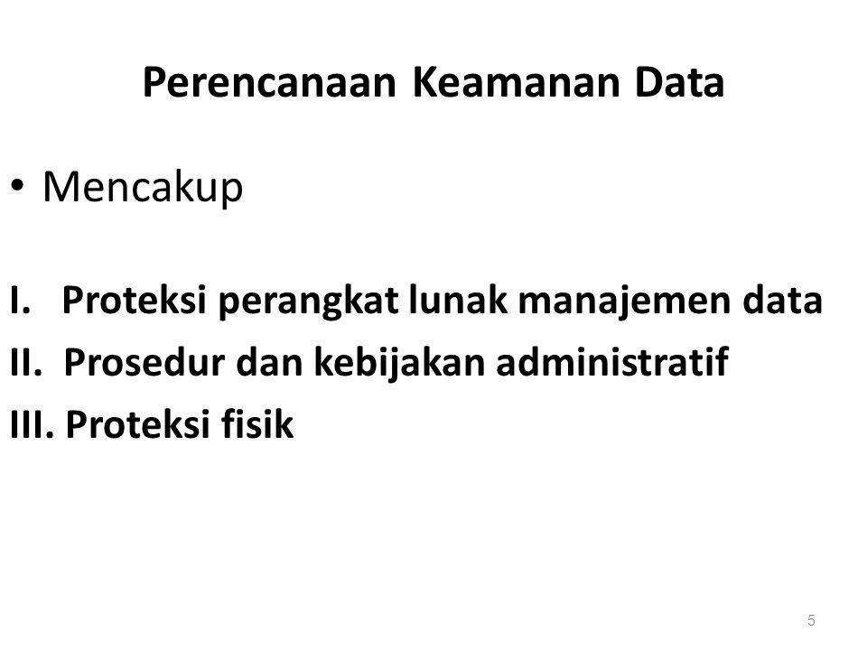 Perencanaan Keamanan Data Mencakup I. Proteksi perangkat lunak manajemen data II. Prosedur dan kebijakan administratif III. Proteksi fisik 5