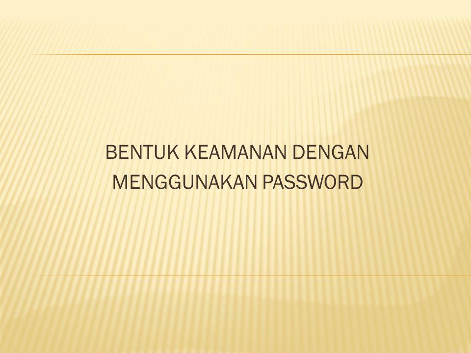 Password mempunyai peranan penting dalam mengamankan informasi-informasi yang sifatnya pribadi.