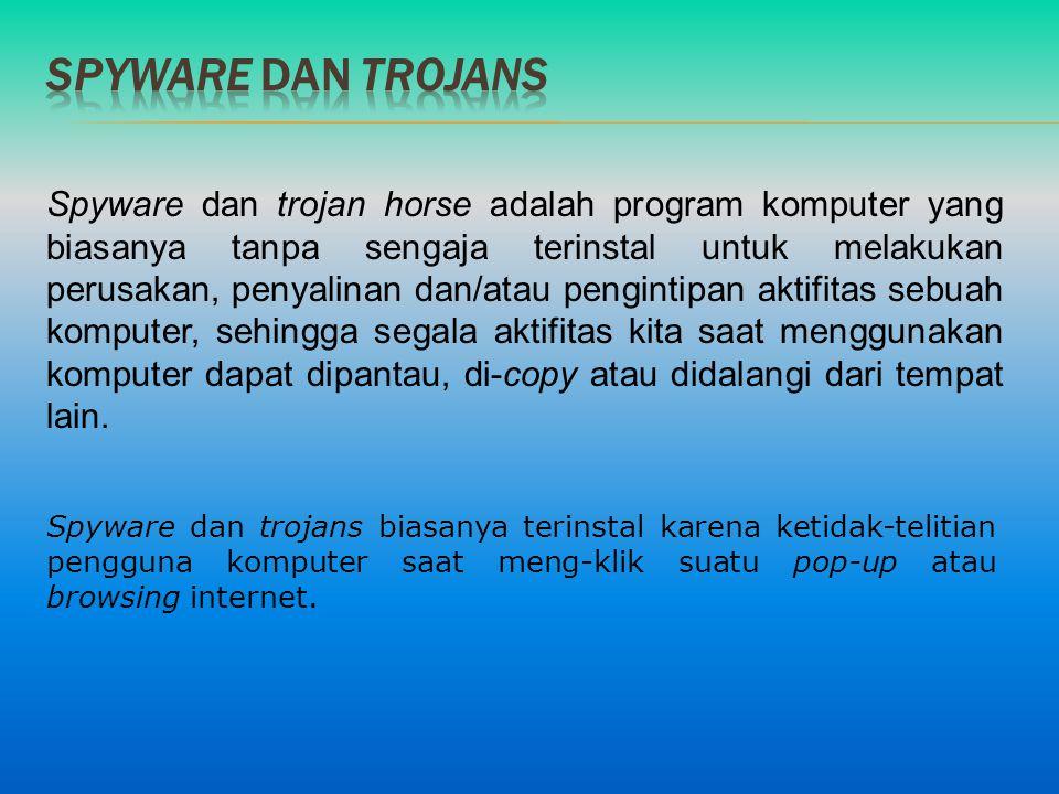 Spyware dan trojan horse adalah program komputer yang biasanya tanpa sengaja terinstal untuk melakukan perusakan, penyalinan dan/atau pengintipan akti