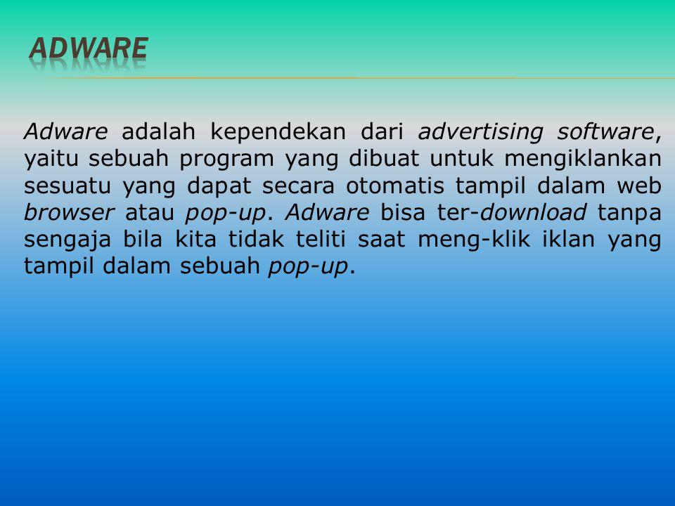 Adware adalah kependekan dari advertising software, yaitu sebuah program yang dibuat untuk mengiklankan sesuatu yang dapat secara otomatis tampil dala