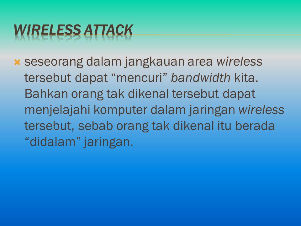 " seseorang dalam jangkauan area wireless tersebut dapat ""mencuri"" bandwidth kita. Bahkan orang tak dikenal tersebut dapat menjelajahi komputer dalam"