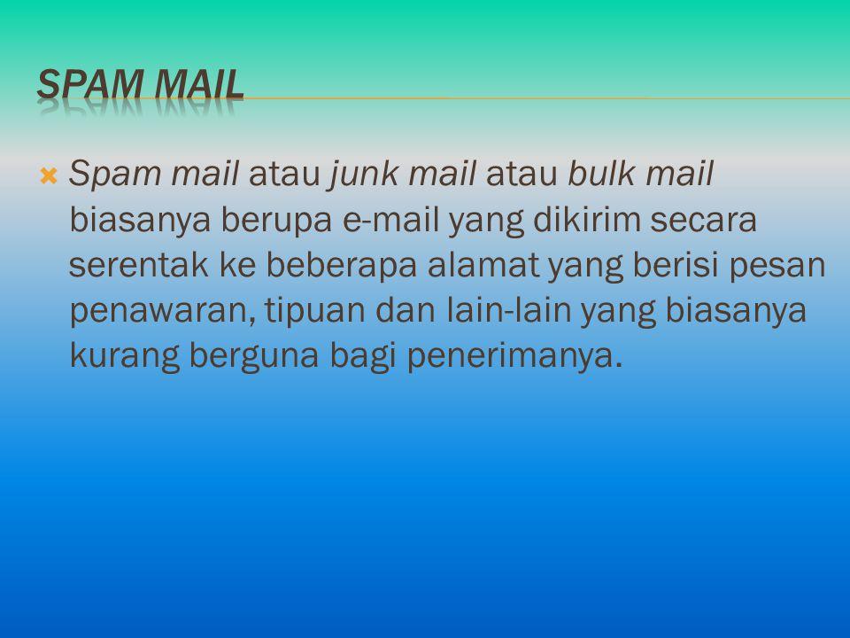  Spam mail atau junk mail atau bulk mail biasanya berupa e-mail yang dikirim secara serentak ke beberapa alamat yang berisi pesan penawaran, tipuan d