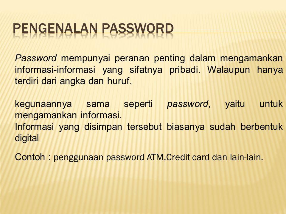 Password mempunyai peranan penting dalam mengamankan informasi-informasi yang sifatnya pribadi. Walaupun hanya terdiri dari angka dan huruf. kegunaann