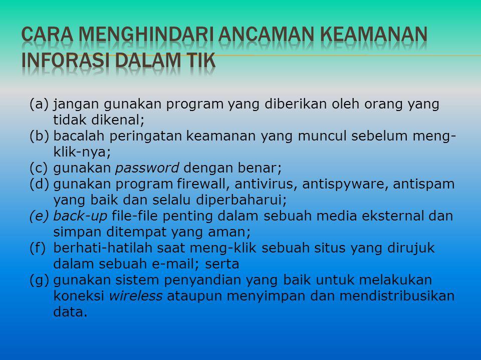 (a)jangan gunakan program yang diberikan oleh orang yang tidak dikenal; (b)bacalah peringatan keamanan yang muncul sebelum meng- klik-nya; (c)gunakan