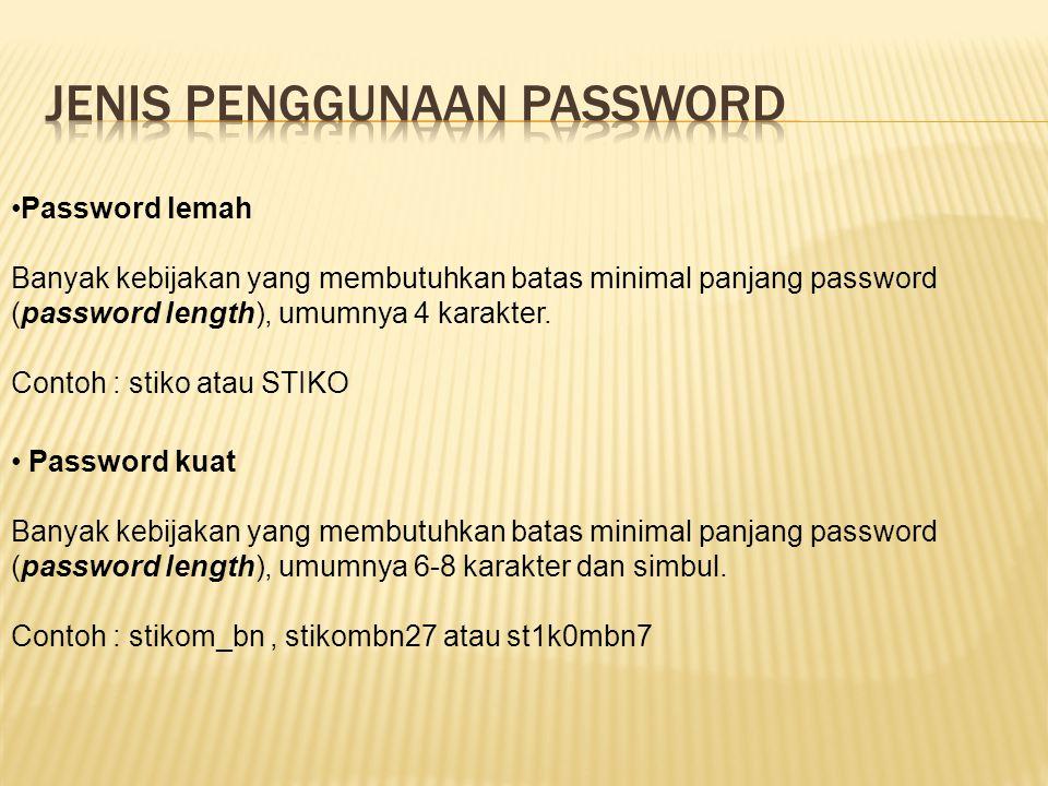 Password lemah Banyak kebijakan yang membutuhkan batas minimal panjang password (password length), umumnya 4 karakter. Contoh : stiko atau STIKO Passw