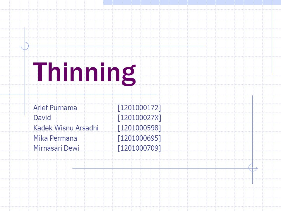 Thinning Arief Purnama [1201000172] David [120100027X] Kadek Wisnu Arsadhi [1201000598] Mika Permana [1201000695] Mirnasari Dewi [1201000709]