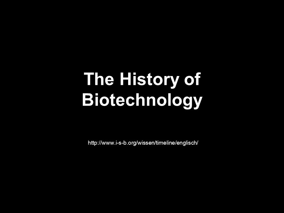 The History of Biotechnology http://www.i-s-b.org/wissen/timeline/englisch/
