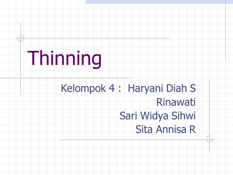 Thinning Kelompok 4 : Haryani Diah S Rinawati Sari Widya Sihwi Sita Annisa R