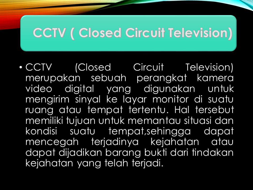 CCTV (Closed Circuit Television) merupakan sebuah perangkat kamera video digital yang digunakan untuk mengirim sinyal ke layar monitor di suatu ruang