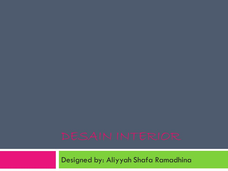 DESAIN INTERIOR Designed by: Aliyyah Shafa Ramadhina