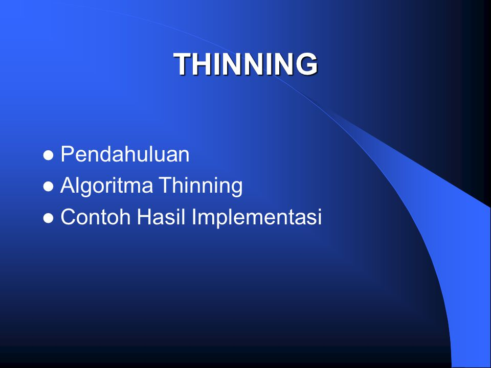 Pendahuluan Thinning Set theory Dilatasi Erosi Transformasi Hit or Miss