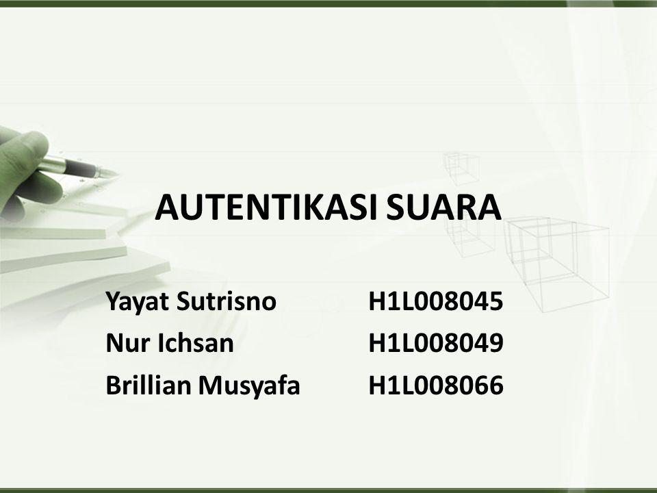 AUTENTIKASI SUARA Yayat SutrisnoH1L008045 Nur IchsanH1L008049 Brillian MusyafaH1L008066