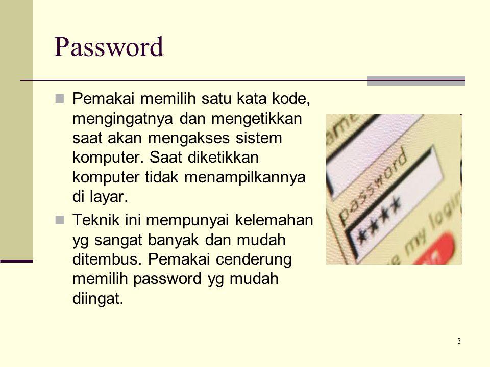 3 Password Pemakai memilih satu kata kode, mengingatnya dan mengetikkan saat akan mengakses sistem komputer. Saat diketikkan komputer tidak menampilka