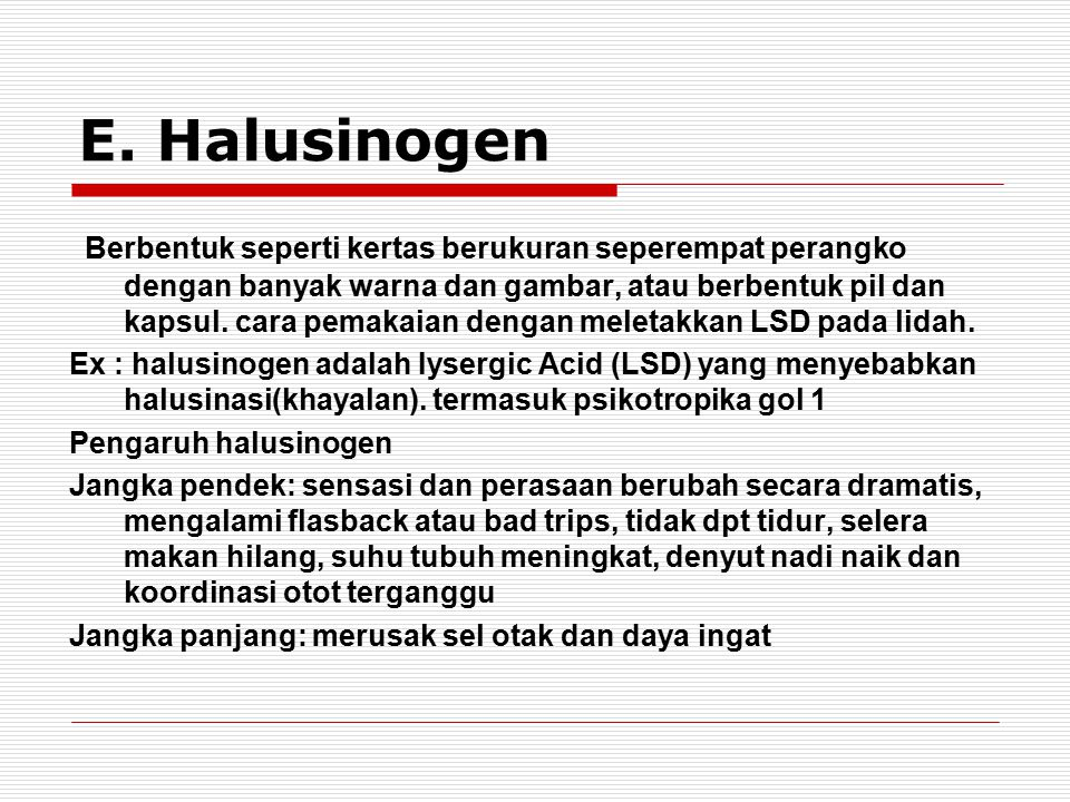 E. Halusinogen Berbentuk seperti kertas berukuran seperempat perangko dengan banyak warna dan gambar, atau berbentuk pil dan kapsul. cara pemakaian de