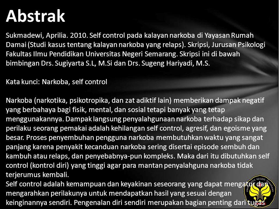 Abstrak Sukmadewi, Aprilia. 2010. Self control pada kalayan narkoba di Yayasan Rumah Damai (Studi kasus tentang kalayan narkoba yang relaps). Skripsi,