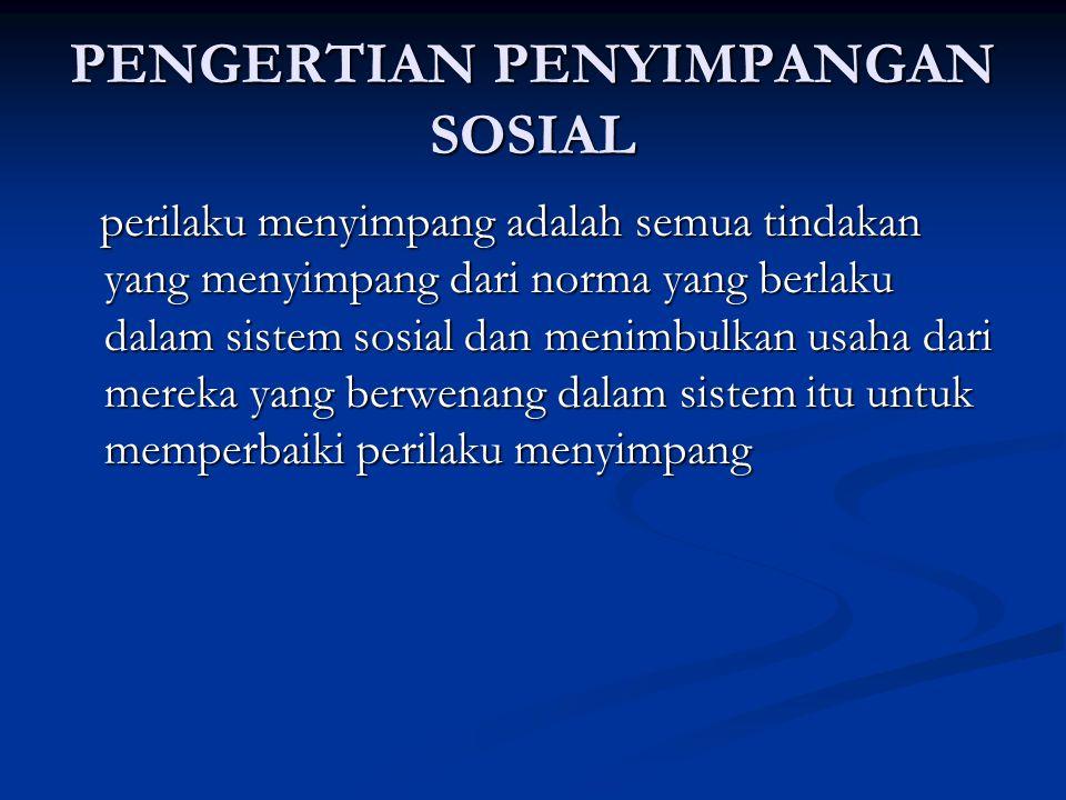 PENGERTIAN PENYIMPANGAN SOSIAL perilaku menyimpang adalah semua tindakan yang menyimpang dari norma yang berlaku dalam sistem sosial dan menimbulkan u