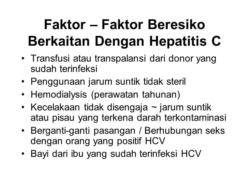 Pencegahan Hepatitis C Screening darah, organ, tissue pendonor Merubah perilaku beresiko Waspada terhadap cairan tubuh dan darah