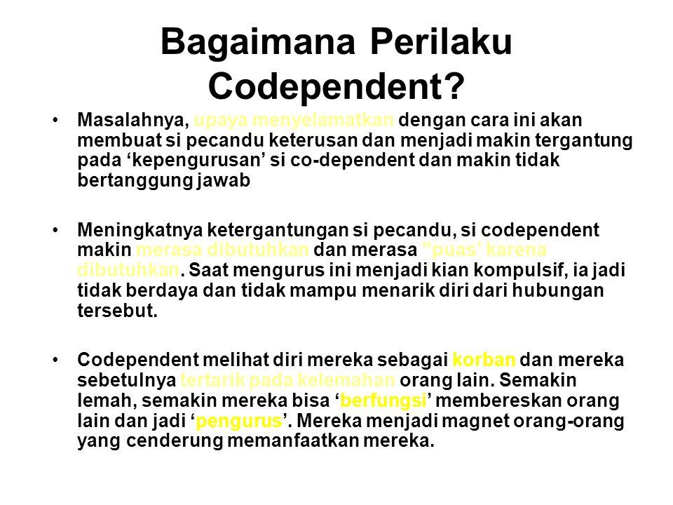Bagaimana Perilaku Codependent? Percaya diri rendah dan mencari hal di luar diri mereka untuk merasa lebih baik akan dirinya sendiri. Mereka sulit unt