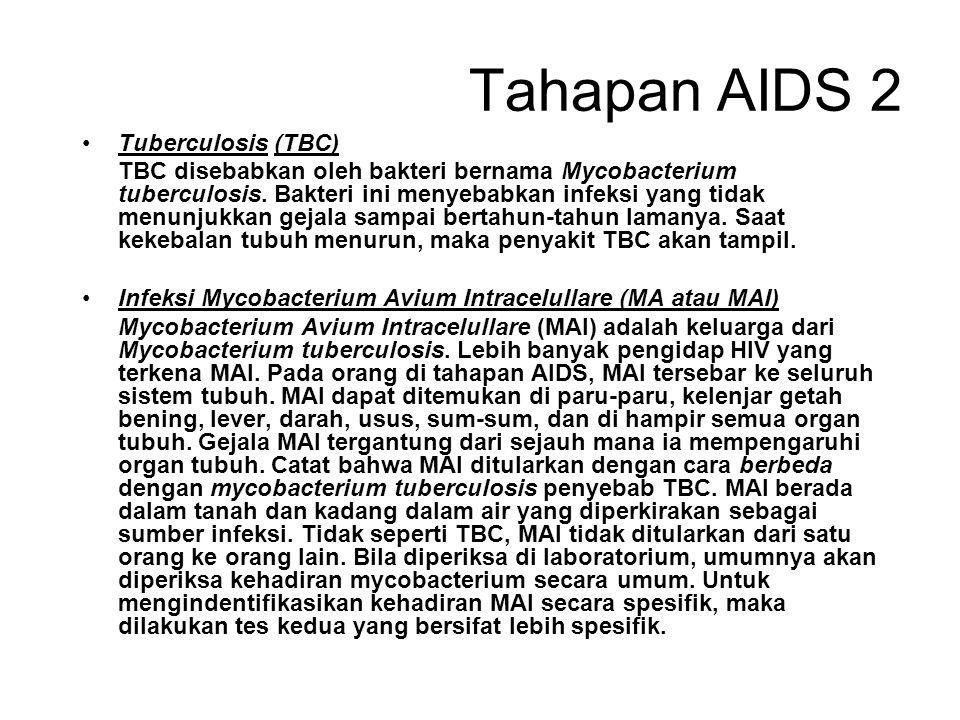 Tahapan AIDS 1 Setelah 3-5 tahun, sebagian besar orang yang mengidap HIV mulai menunjukkan penyakit-penyakit yang disebut sebagai Penyakit Opportunist