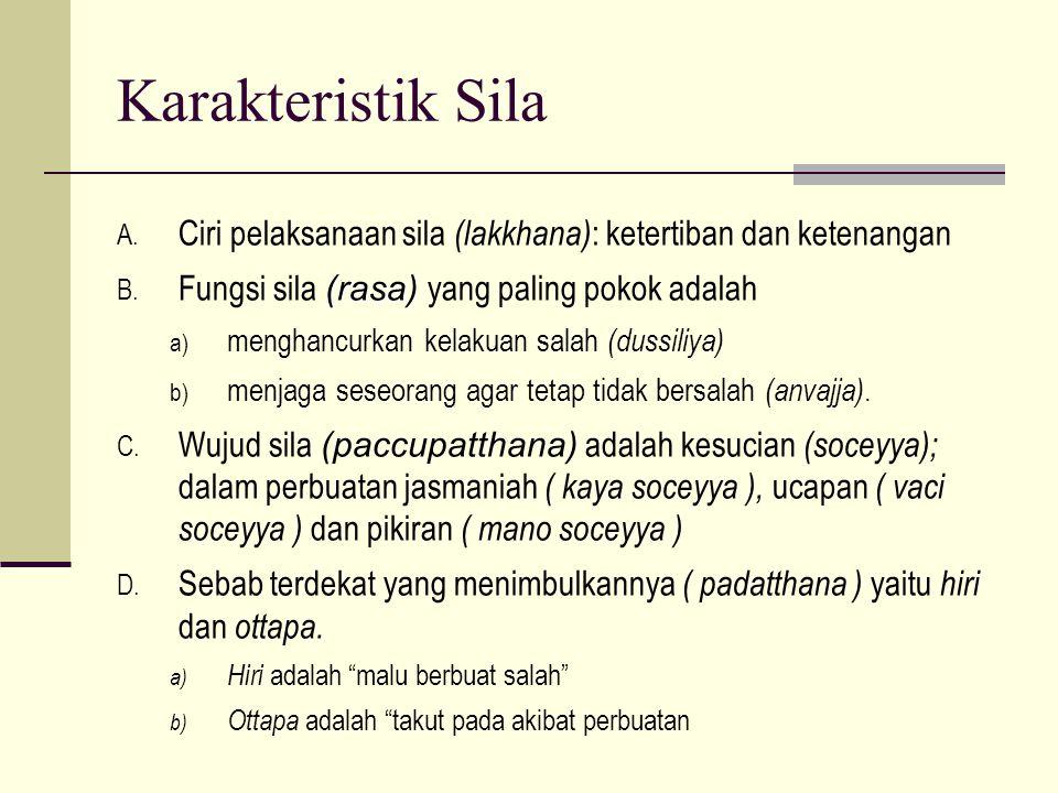 Karakteristik Sila A.Ciri pelaksanaan sila (lakkhana) : ketertiban dan ketenangan (rasa) B.