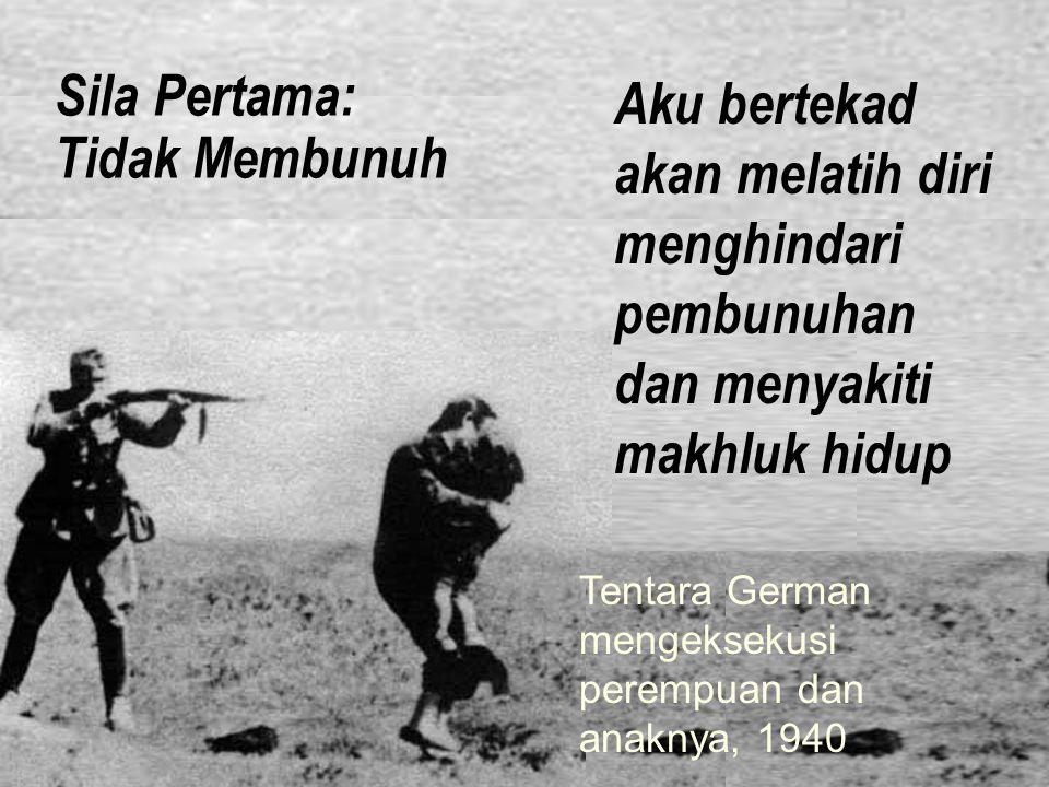 Sila Pertama: Tidak Membunuh Aku bertekad akan melatih diri menghindari pembunuhan dan menyakiti makhluk hidup Tentara German mengeksekusi perempuan dan anaknya, 1940