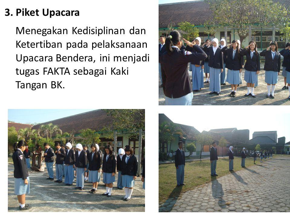 3. Piket Upacara Menegakan Kedisiplinan dan Ketertiban pada pelaksanaan Upacara Bendera, ini menjadi tugas FAKTA sebagai Kaki Tangan BK.