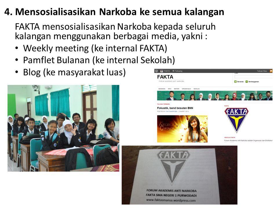 4. Mensosialisasikan Narkoba ke semua kalangan FAKTA mensosialisasikan Narkoba kepada seluruh kalangan menggunakan berbagai media, yakni : Weekly meet