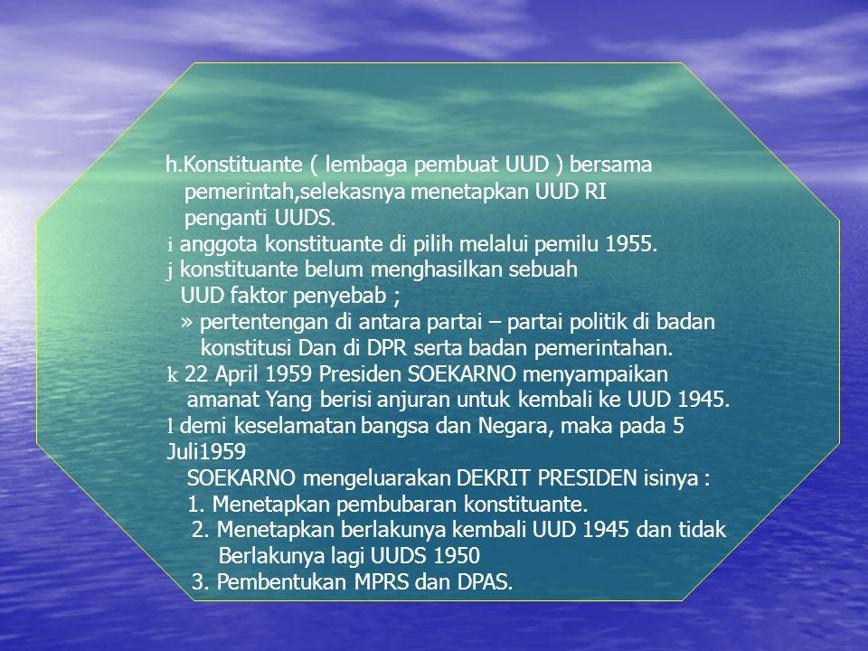  Pereode UUDS 1950 [17 Agustus 1950 – 5 Juli 1959 ] a Muncul kesepakatan antara RIS dengan RI untuk kembali ke Bentuk Negara kesatuan.