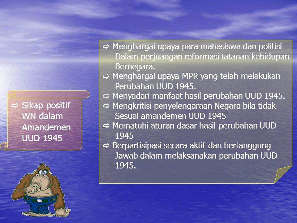 D.Sikap positif terhadap pelaksanaan UUD 1945 hasil perubahan.