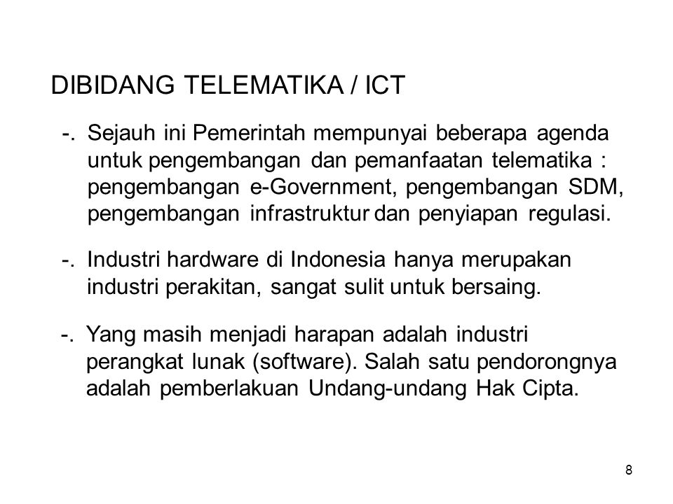 8 -.Industri hardware di Indonesia hanya merupakan industri perakitan, sangat sulit untuk bersaing.
