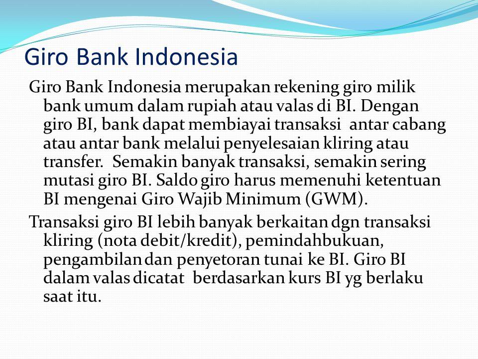 Giro Bank Indonesia Giro Bank Indonesia merupakan rekening giro milik bank umum dalam rupiah atau valas di BI. Dengan giro BI, bank dapat membiayai tr