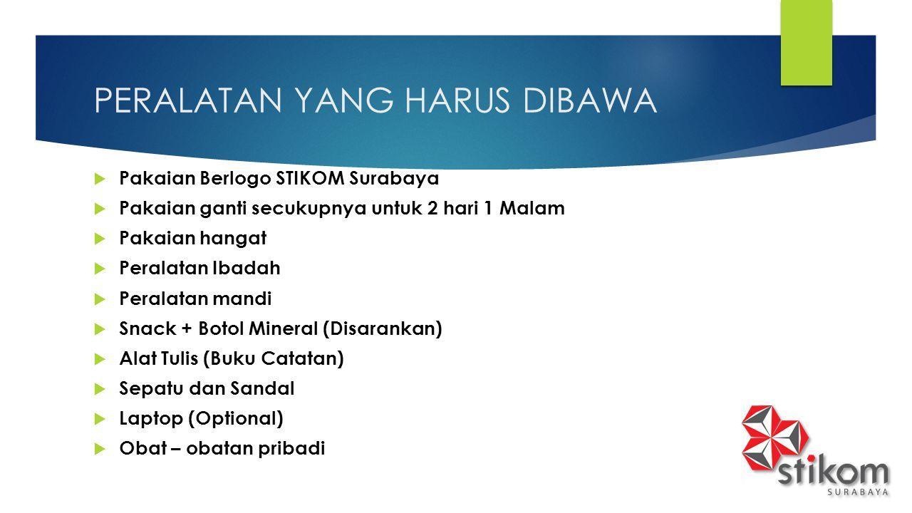 PERALATAN YANG HARUS DIBAWA  Pakaian Berlogo STIKOM Surabaya  Pakaian ganti secukupnya untuk 2 hari 1 Malam  Pakaian hangat  Peralatan Ibadah  Pe