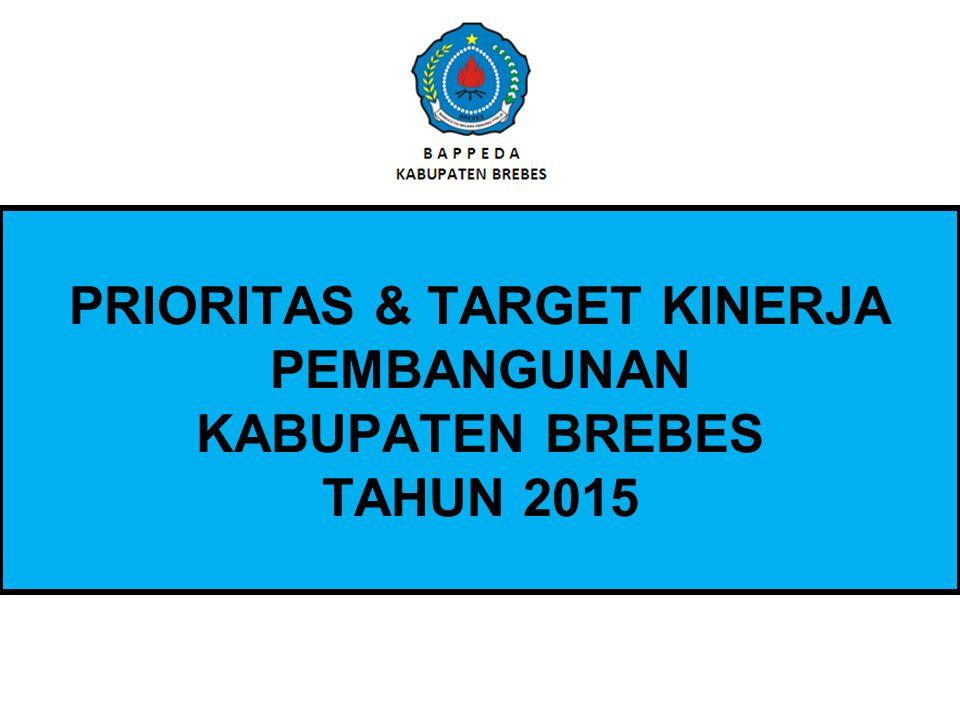 PRIORITAS & TARGET KINERJA PEMBANGUNAN KABUPATEN BREBES TAHUN 2015