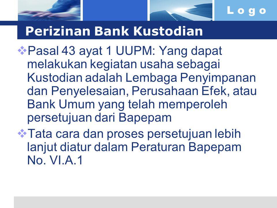 L o g o Perizinan Bank Kustodian  Pasal 43 ayat 1 UUPM: Yang dapat melakukan kegiatan usaha sebagai Kustodian adalah Lembaga Penyimpanan dan Penyeles