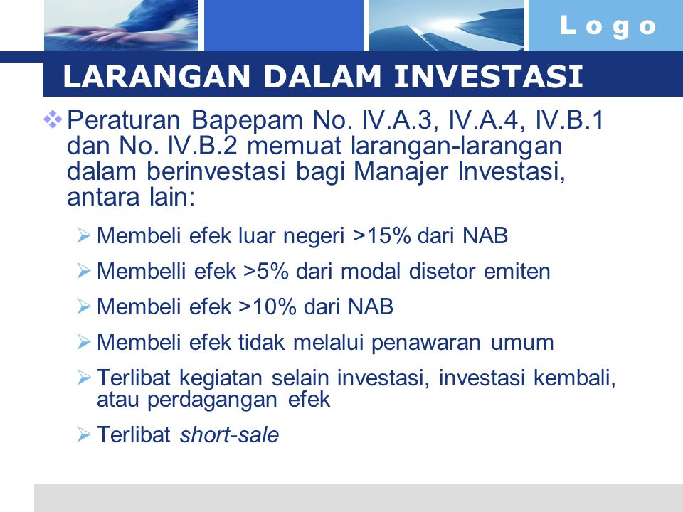 L o g o LARANGAN DALAM INVESTASI  Peraturan Bapepam No. IV.A.3, IV.A.4, IV.B.1 dan No. IV.B.2 memuat larangan-larangan dalam berinvestasi bagi Manaje
