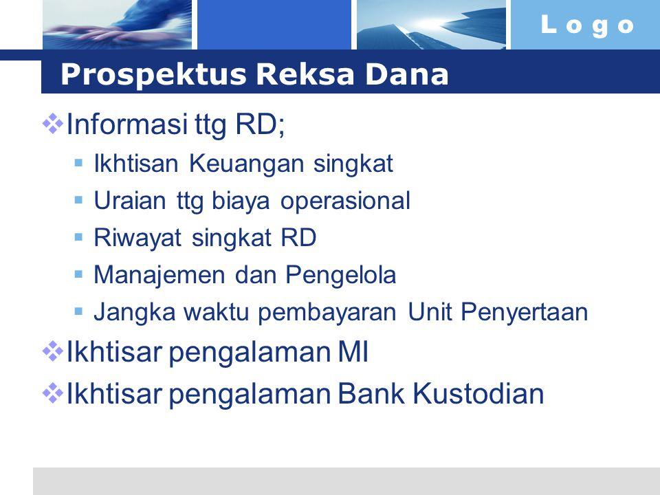 L o g o Prospektus Reksa Dana  Informasi ttg RD;  Ikhtisan Keuangan singkat  Uraian ttg biaya operasional  Riwayat singkat RD  Manajemen dan Peng