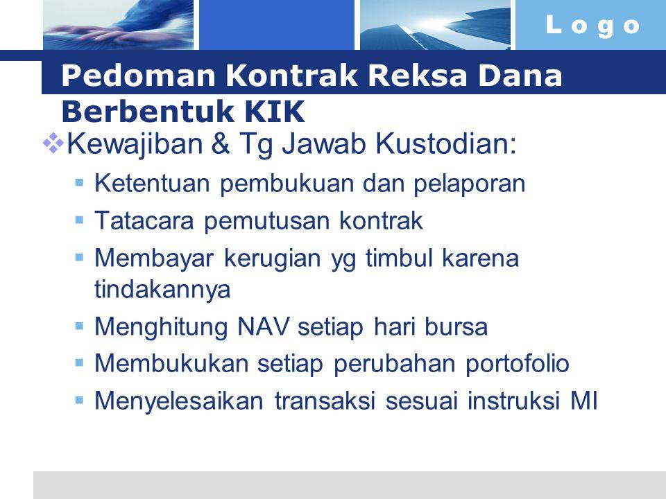 L o g o Pedoman Kontrak Reksa Dana Berbentuk KIK  Kewajiban & Tg Jawab Kustodian:  Ketentuan pembukuan dan pelaporan  Tatacara pemutusan kontrak 