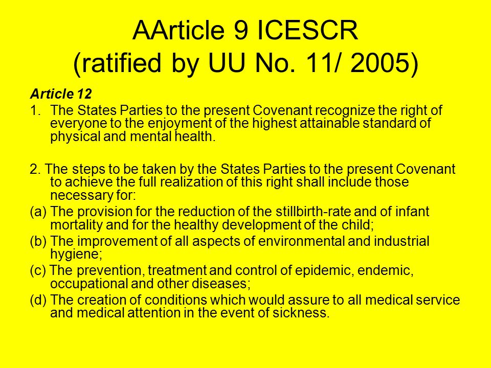 AArticle 9 ICESCR (ratified by UU No. 11/ 2005) Article 12 1.The States Parties to the present Covenant recognize the right of everyone to the enjoyme