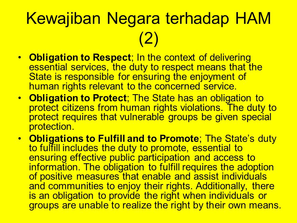 Kewajiban Negara terhadap HAM (2) Obligation to Respect; In the context of delivering essential services, the duty to respect means that the State is