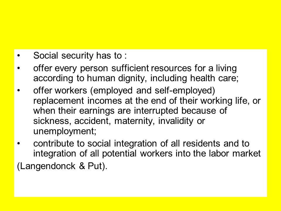 Social security has to : offer every person sufficient resources for a living according to human dignity, including health care; offer workers (employ