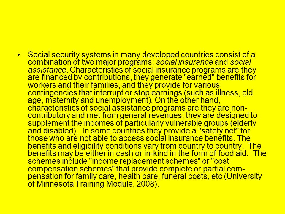 Social security systems in many developed countries consist of a combination of two major programs: social insurance and social assistance. Characteri