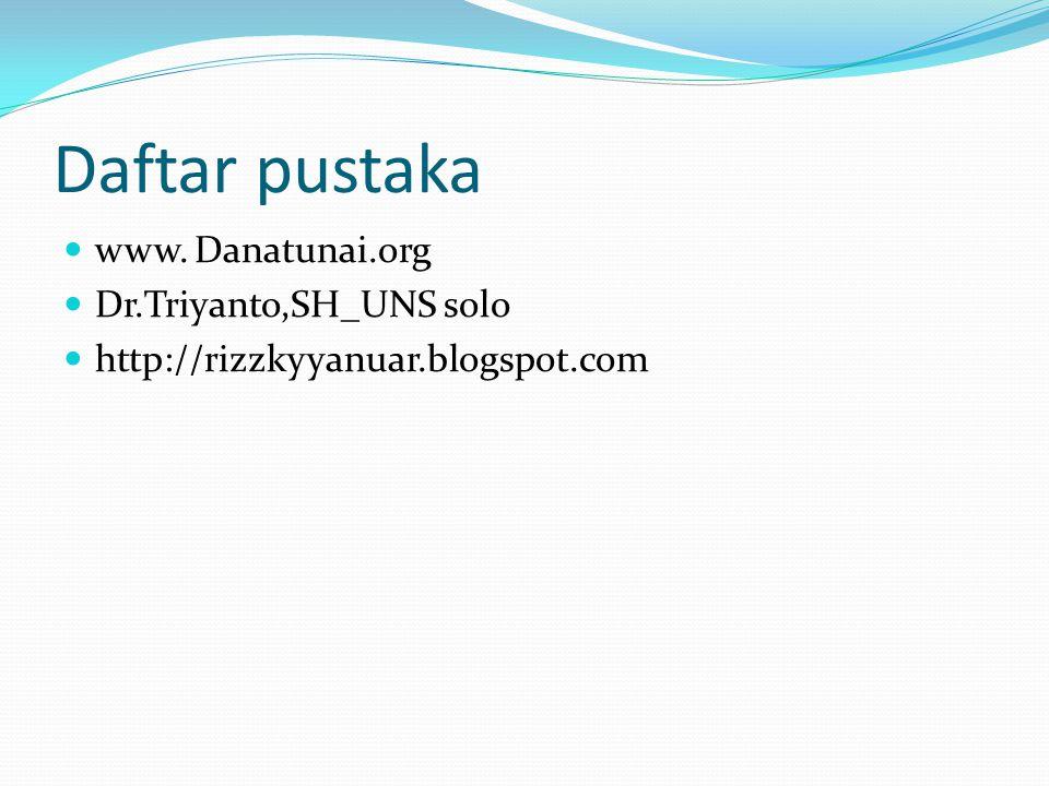 Daftar pustaka www. Danatunai.org Dr.Triyanto,SH_UNS solo http://rizzkyyanuar.blogspot.com