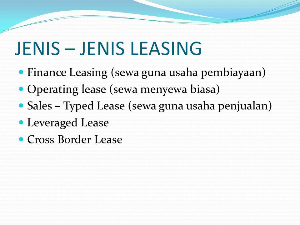 JENIS – JENIS LEASING Finance Leasing (sewa guna usaha pembiayaan) Operating lease (sewa menyewa biasa) Sales – Typed Lease (sewa guna usaha penjualan